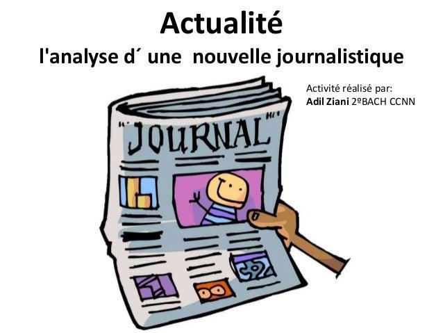 Actualitélanalyse d´ une nouvelle journalistiqueActivité réalisé par:Adil Ziani 2ºBACH CCNN