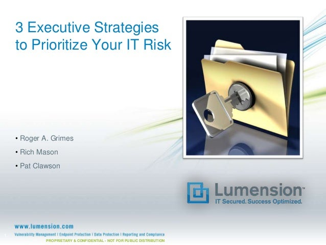 3 Executive Strategiesto Prioritize Your IT Risk• Roger A. Grimes• Rich Mason• Pat ClawsonPROPRIETARY & CONFIDENTIAL - NOT...