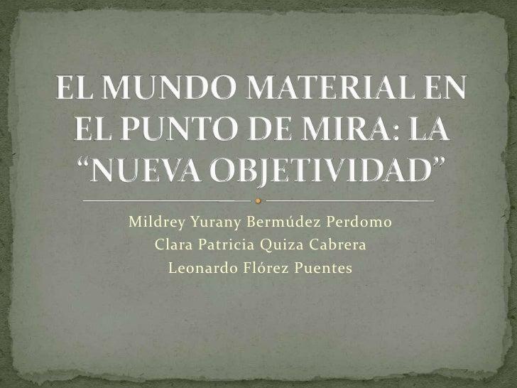 Mildrey Yurany Bermúdez Perdomo<br />Clara Patricia Quiza Cabrera <br />Leonardo Flórez Puentes<br />EL MUNDO MATERIAL EN ...