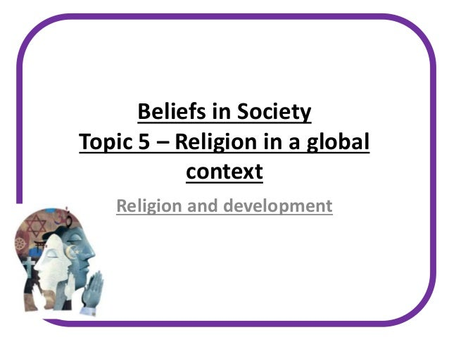 Beliefs in Society Topic 5 – Religion in a global context Religion and development