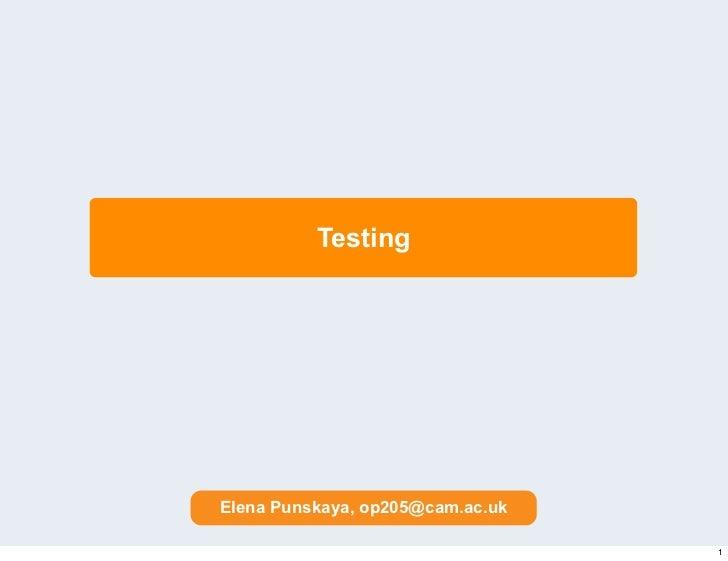 TestingElena Punskaya, op205@cam.ac.uk                                  1