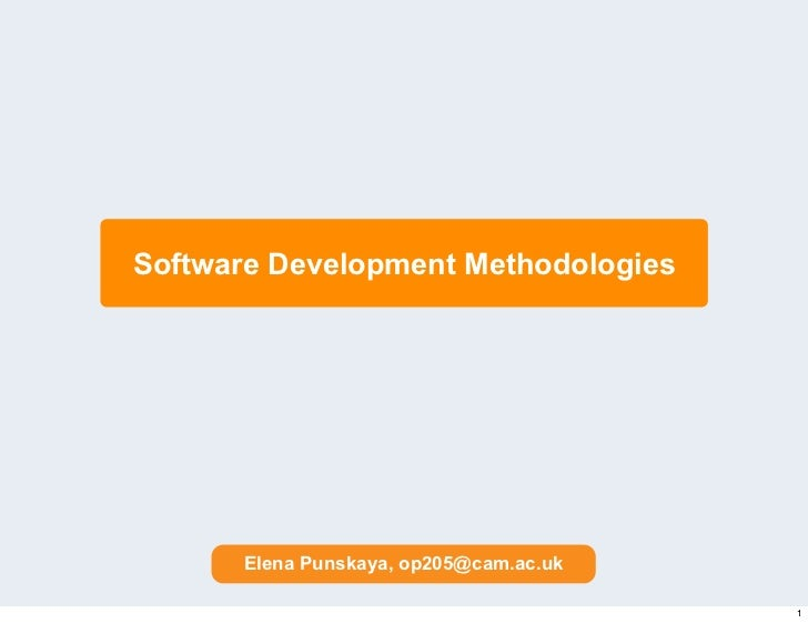 Software Development Methodologies      Elena Punskaya, op205@cam.ac.uk                                        1