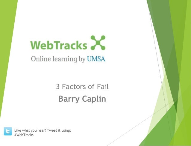 3 Factors of Fail Barry Caplin Like what you hear? Tweet it using: #WebTracks