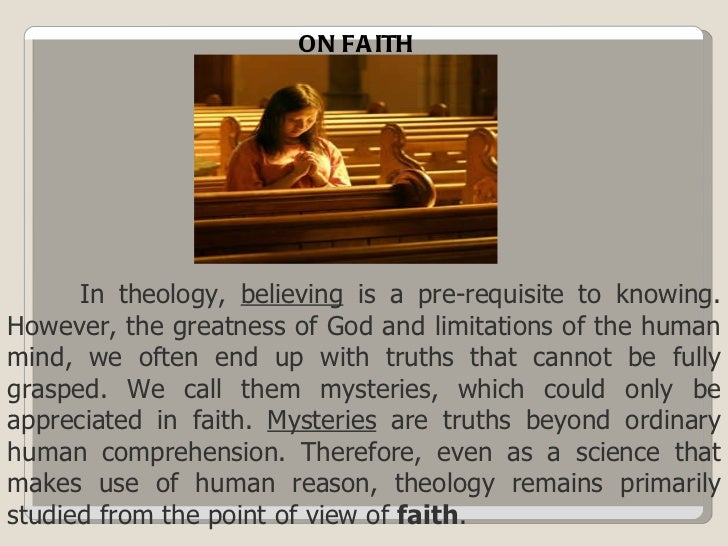 In theology,  believing  is a pre-requisite to knowing. However, the greatness of God and limitations of the human mind, w...