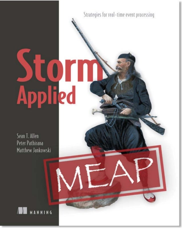 MEAP Edition Manning Early Access Program Storm Applied Version 2 Copyright 2014 Manning Publications For more information...