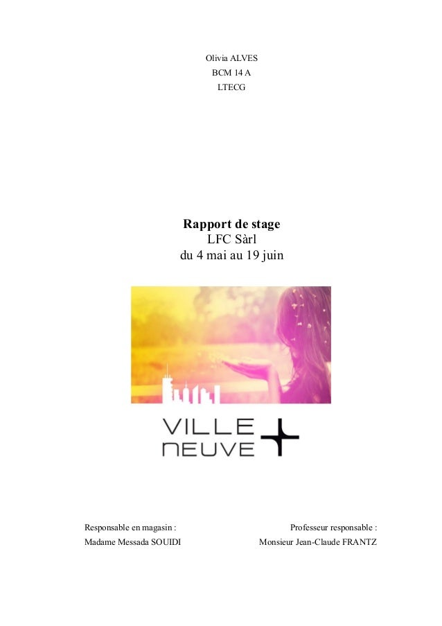 Olivia ALVES BCM 14 A LTECG Rapport de stage LFC Sàrl du 4 mai au 19 juin Responsable en magasin : Professeur responsable ...