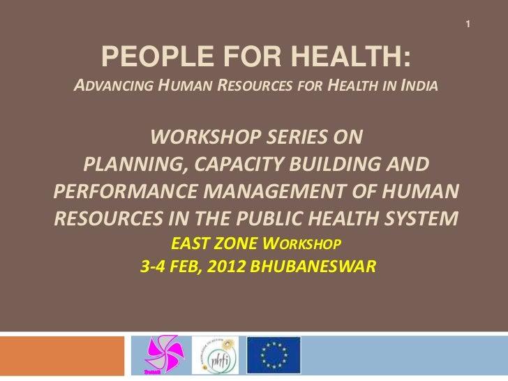 1    PEOPLE FOR HEALTH: ADVANCING HUMAN RESOURCES FOR HEALTH IN INDIA        WORKSHOP SERIES ON   PLANNING, CAPACITY BUILD...