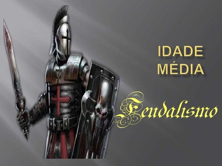 Idade Média<br />Feudalismo<br />