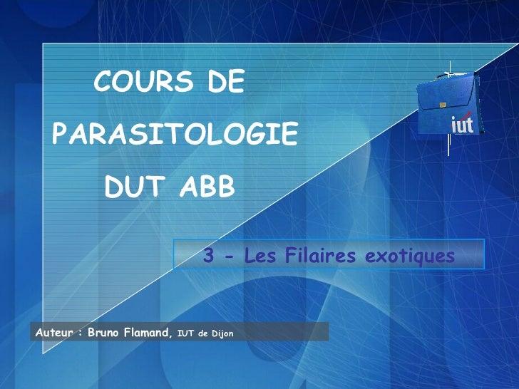 COURS DE  PARASITOLOGIE           DUT ABB                               3 - Les Filaires exotiquesAuteur : Bruno Flamand, ...