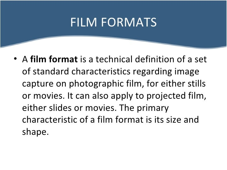 FILM FORMATS <ul><li>A  film format  is a technical definition of a set of standard characteristics regarding image captur...
