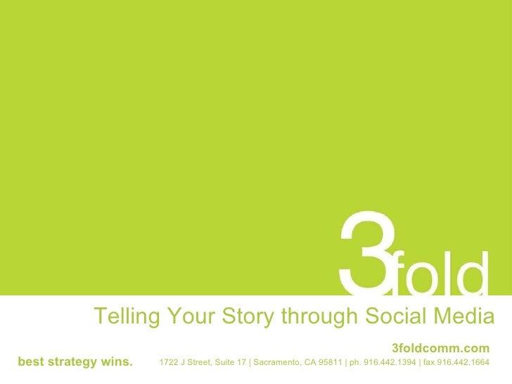 Telling Your Story through Social Media 1722 J Street, Suite 17 | Sacramento, CA 95811 | ph. 916.442.1394 | fax 916.442.16...