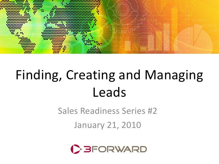 Finding, Creating and Managing              Leads       Sales Readiness Series #2           January 21, 2010