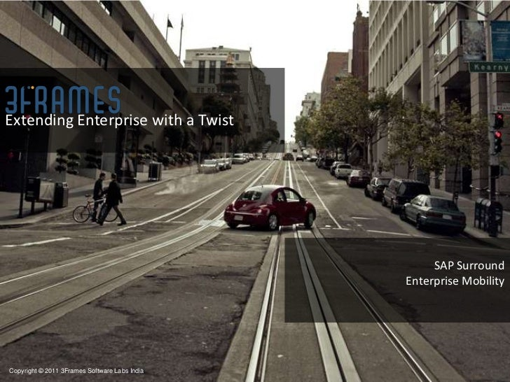 Extending Enterprise with a Twist<br />SAP Surround<br />Enterprise Mobility<br />Copyright © 2011 3Frames Software Labs I...
