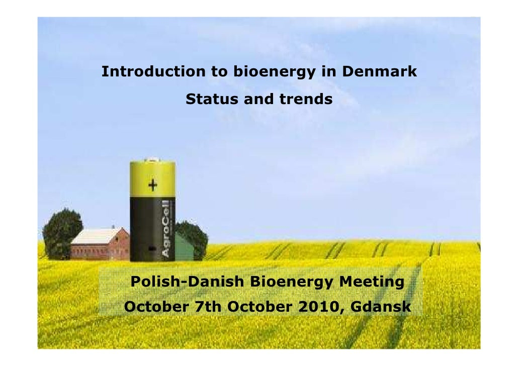 Introduction to bioenergy in Denmark          Status and trends        Polish-Danish Bioenergy Meeting   October 7th Octob...
