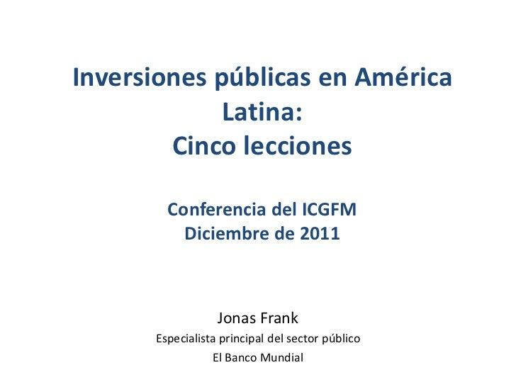 Inversiones públicas en América             Latina:        Cinco lecciones        Conferencia del ICGFM          Diciembre...