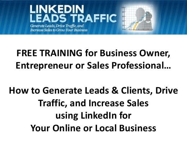 FREE TRAINING for Business Owner, Entrepreneur or Sales Professional… How to Generate Leads & Clients, Drive Traffic, and ...