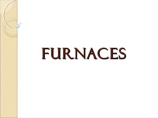 FURNACESFURNACES