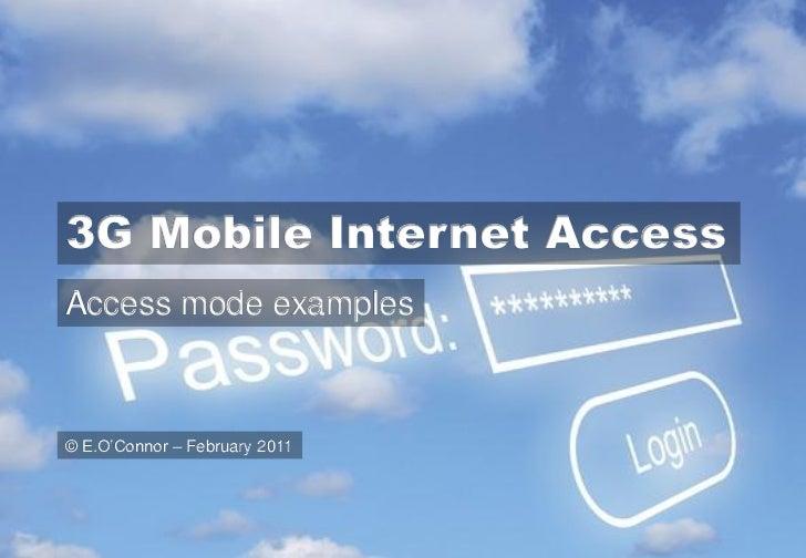 "3G Mobile Internet AccessAccess mode examples© E.O""Connor – February 2011"