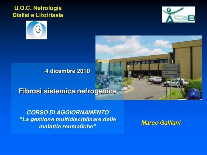 U.O.C. Nefrologia Dialisi e Litotrissia<br />4 dicembre 2010<br />Fibrosi sistemica nefrogenica<br />CORSO DI AGGIORNAMENT...