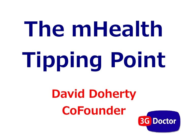 The mHealthTipping Point  David Doherty   CoFounder