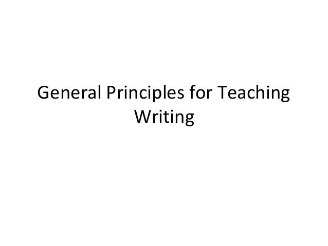 General Principles for Teaching            Writing