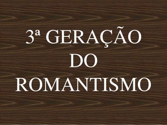3ª GERAÇÃODOROMANTISMO