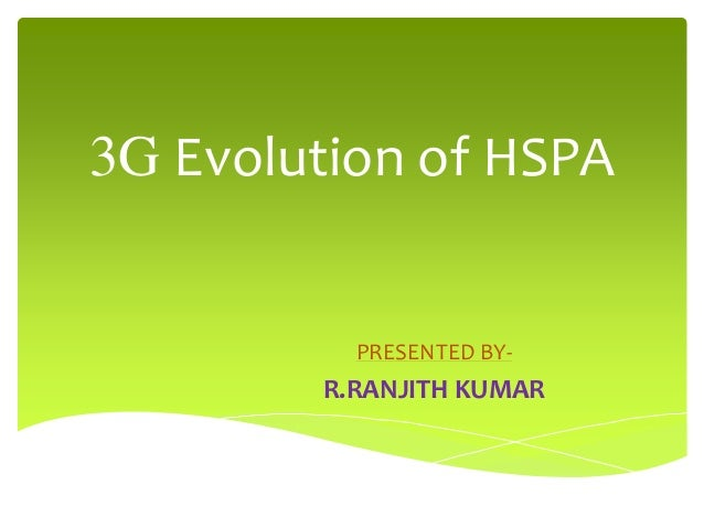 3G Evolution of HSPA  PRESENTED BY-  R.RANJITH KUMAR