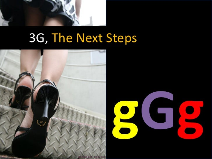 3G, The Next Steps             gGg