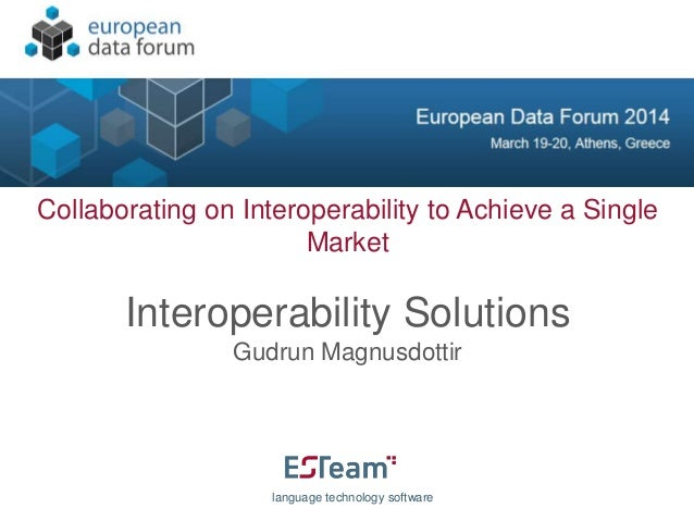 Collaborating on Interoperability to Achieve a Single Market Interoperability Solutions Gudrun Magnusdottir language techn...