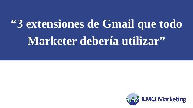 """""""3 extensiones de Gmail que todo Marketer debería utilizar"""""""