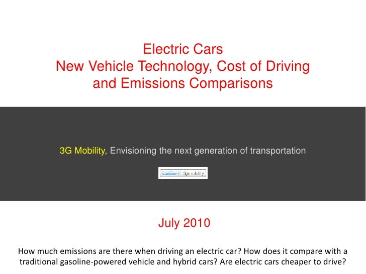 Electric CarsNew Vehicle Technology, Cost of Driving and Emissions Comparisons<br />3G Mobility, Envisioning the next gene...