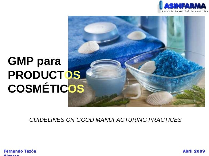 GMP para PRODUCT OS  COSMÉTIC OS GUIDELINES ON GOOD MANUFACTURING  PRACTICES