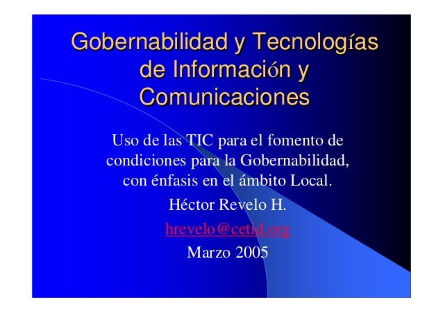 Gobernabilidad y Tecnologías     de Información y     Comunicaciones    Uso de las TIC para el fomento de   condiciones pa...