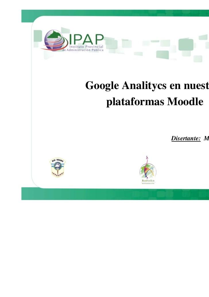 Google Analitycs en nuestras   plataformas Moodle                 Disertante: Margarita Vidoni                            ...