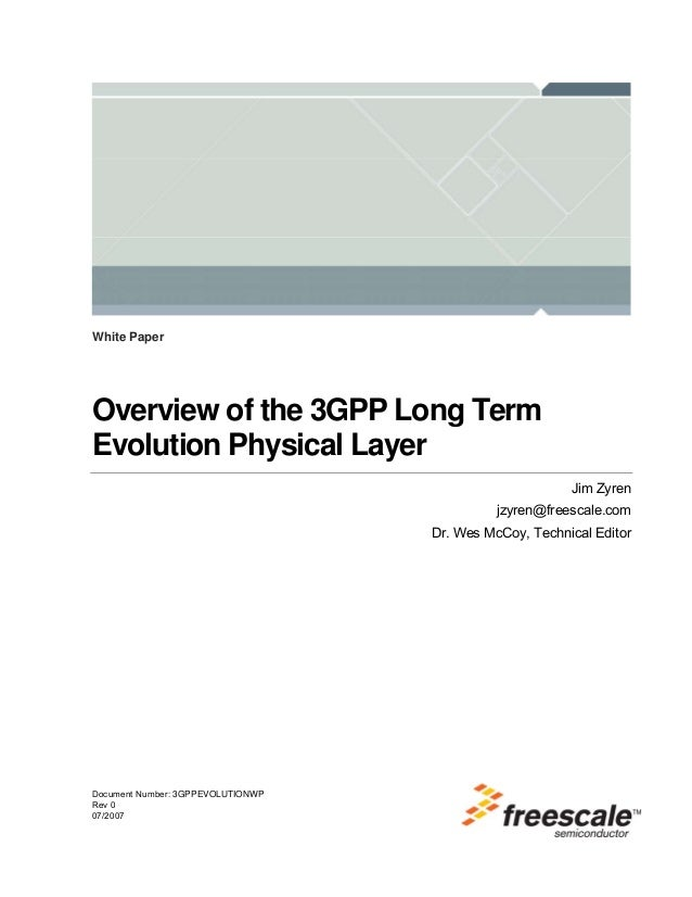 Document Number: 3GPPEVOLUTIONWP Rev 0 07/2007 White Paper Overview of the 3GPP Long Term Evolution Physical Layer Jim Zyr...