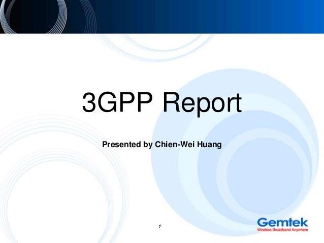 3GPP ReportPresented by Chien-Wei Huang1