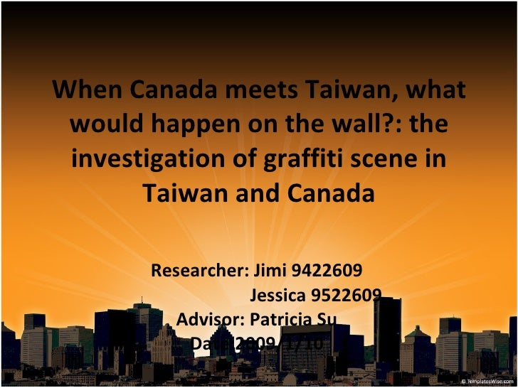 When Canada meets Taiwan, what would happen on the wall?: the investigation of graffiti scene in Taiwan and Canada Researc...