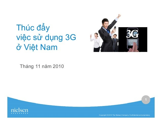 1 Copyright © 2010 The Nielsen Company. Confidential and proprietary. Thúc y vi c s d ng 3G Vi t Nam Tháng 11 năm 2010