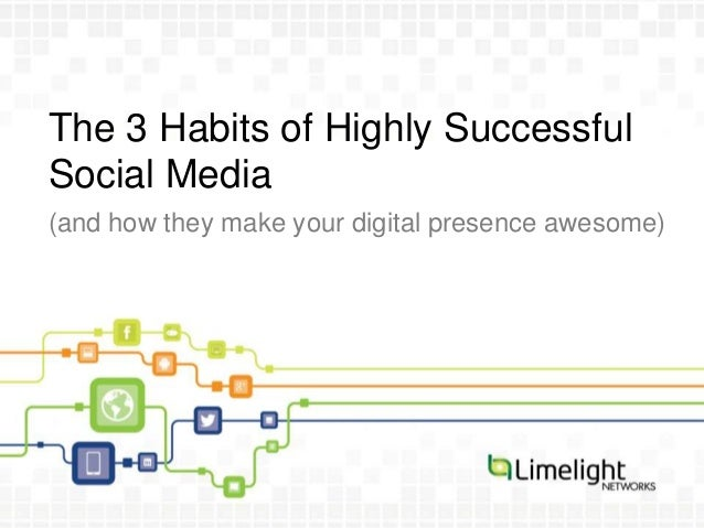 The 3 Habits of Highly SuccessfulSocial Media(and how they make your digital presence awesome)