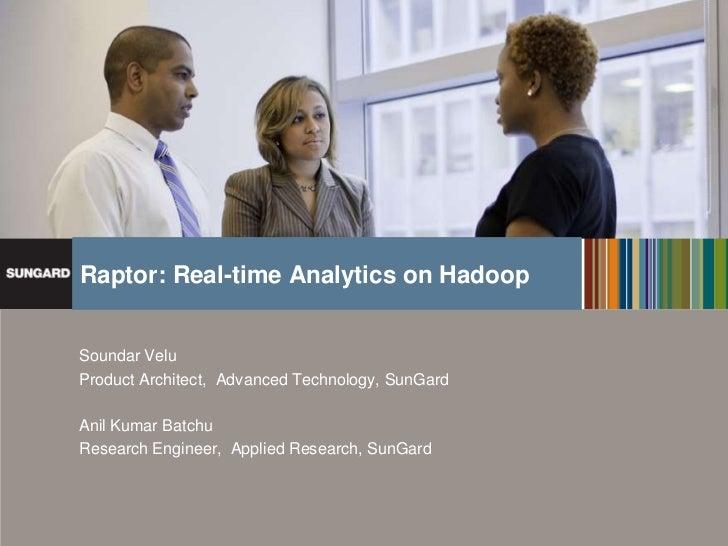 Raptor: Real-time Analytics on Hadoop                     Soundar Velu                     Product Architect, Advanced Tec...