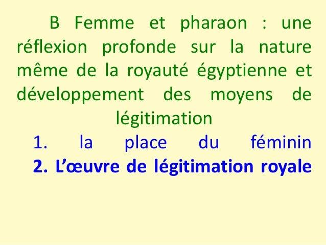 B Femme et pharaon : une réflexion profonde sur la nature même de la royauté égyptienne et développement des moyens de lég...
