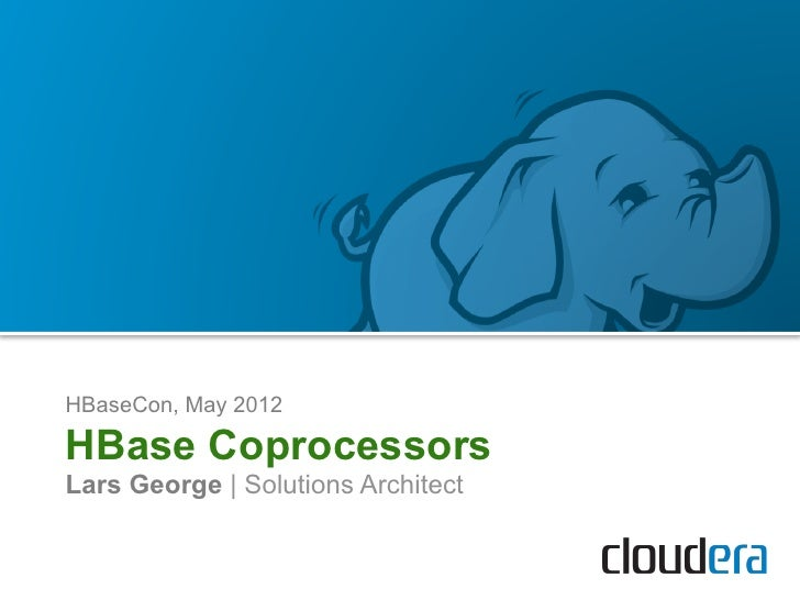 HBaseCon 2012 | HBase Coprocessors – Deploy Shared Functionality Directly on the Cluster - Cloudera