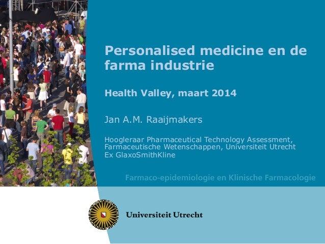 Personalised medicine en de farma industrie Health Valley, maart 2014 Jan A.M. Raaijmakers Hoogleraar Pharmaceutical Techn...