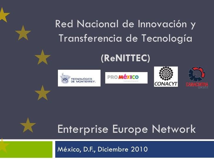 Enterprise Europe Network  México, D.F., Diciembre 2010 Red Nacional de Innovación y Transferencia de Tecnología (ReNITTEC)