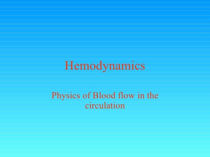 Hemodynamics Physics of Blood flow in the circulation