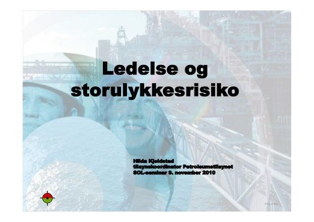 PTIL/PSA Ledelse og storulykkesrisiko Hilda Kjeldstad tilsynskoordinator Petroleumstilsynet SOL-seminar 9. november 2010