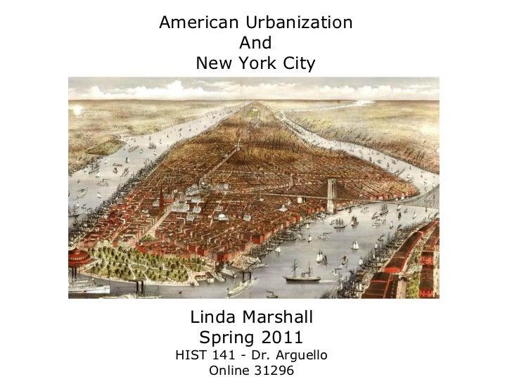 Linda Marshall Spring 2011 HIST 141 - Dr. Arguello Online 31296 American Urbanization And New York City
