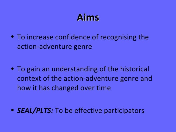 Aims <ul><li>To increase confidence of recognising the action-adventure genre </li></ul><ul><li>To gain an understanding o...