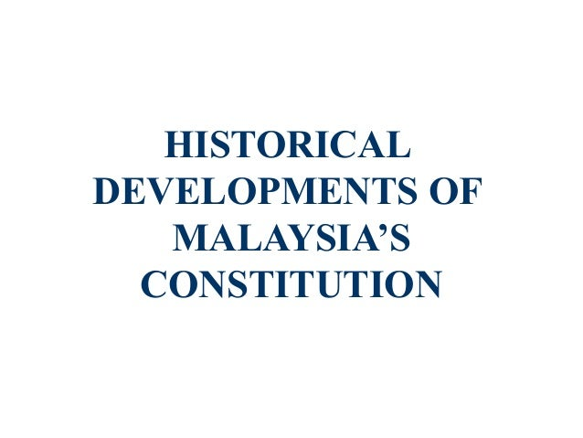 HISTORICAL DEVELOPMENTS OF MALAYSIA'S CONSTITUTION