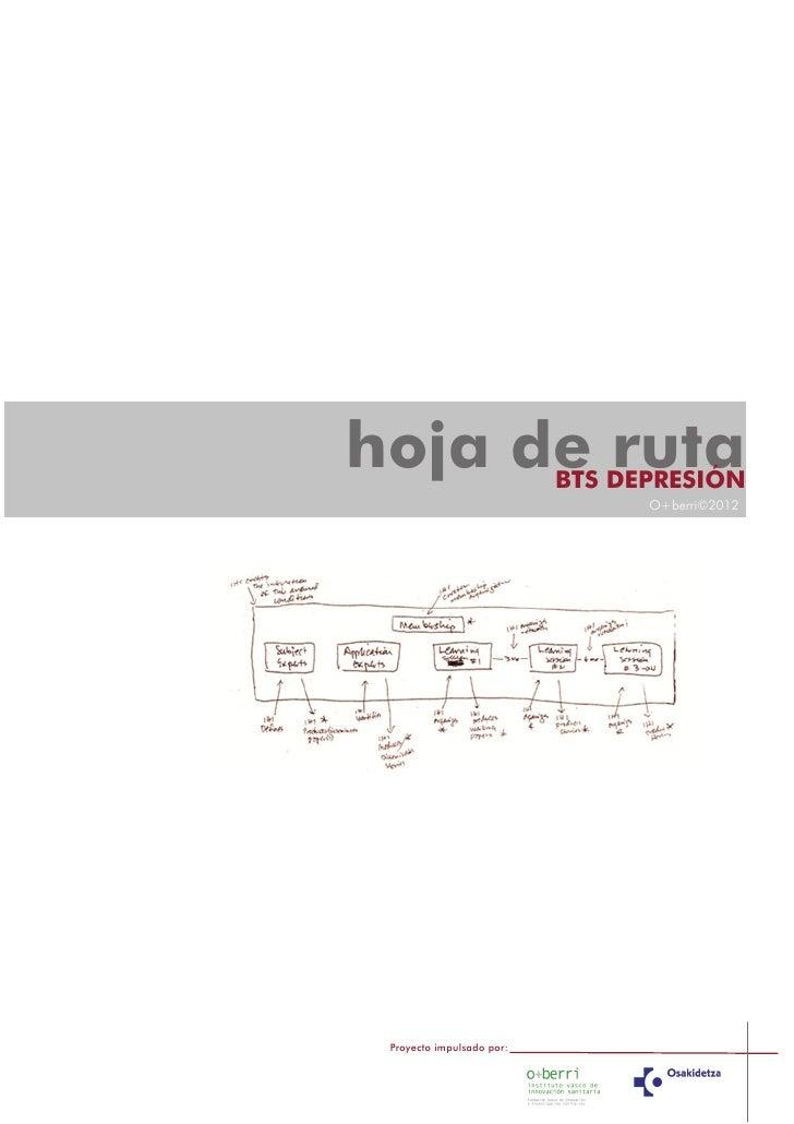 hoja de ruta               BTS DEPRESIÓN                                 O+berri©2012 Proyecto impulsado por:
